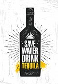 Save Water. Drink Tequila. Craft Local Alcohol Artisan Creative Vector Sign Concept. Rough Handmade  poster