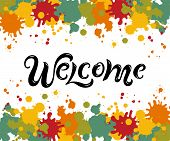 Handwriting Lettering Welcome On Background With Splashes. Vector Illustration Welcome For Greeting  poster