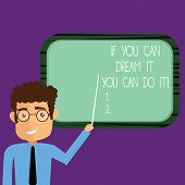Conceptual Hand Writing Showing If You Can Dream It You Can Do It. Business Photo Showcasing Be Able poster