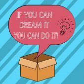 Text Sign Showing If You Can Dream It You Can Do It. Conceptual Photo Be Able To Achieve Whatever Yo poster