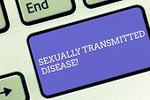 Conceptual Hand Writing Showing Sexually Transmitted Disease. Business Photo Text Diseases Spread By poster