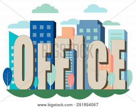 poster of Letters, The Word Office Is Inserted Into The City, Office Buildings. In Minimalist Style Cartoon Fl