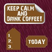 Text Sign Showing Keep Calm And Drink Coffee. Conceptual Photo Encourage Demonstrating To Enjoy Caff poster