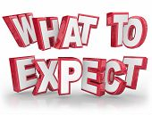 picture of expectations  - What to Expect 3d words to explain something that is unknown or uncertain and provide guidance - JPG
