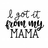 I Got It From My Mama. Kids Fashion, T Shirt Design, Funny Hand Lettering Quote, Nursery Wall Art, A poster
