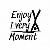 Enjoy Every Moment Lettering Phrase Beautiful Calligraphy Hand Drawn Motivation And Inspiration Quot poster