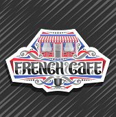 Vector Logo For French Cafe, Cut Paper Sticker With Illustration Of Facade Summer Modern Restaurant, poster