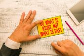 Handwriting Text Writing Do What Is Right Not What Is Easy. Concept Meaning Willing To Stand Up For  poster
