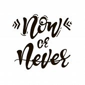 Now Or Never. Inspirational, Motivational Quote. Anti-procrastination. Hand Drawn Design. Motivation poster