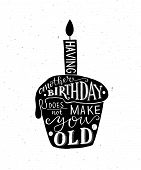 Постер, плакат: Having Another Birthday Does Not Make You Old Text With Cupcake And Candle As Birthday Logotype Bad