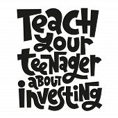 Teach Your Teenager About Investing - Unique Vector Lettering, Hand-written Phrase About Kids Financ poster