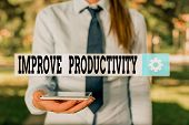 Conceptual Hand Writing Showing Improve Productivity. Business Photo Showcasing To Increase The Mach poster