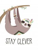 Funny Tribal Sloth Hanging On The Tree With Lettering Stay Clever Isolated On White, Adorable Cartoo poster