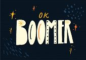 Ok Boomer Text, Hand Lettering Inscription. Generation Z Quote For T-shirt Print, Sarcastic Cards An poster