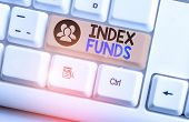 Text Sign Showing Index Funds. Conceptual Photo Mutual Fund Built To Match The Stocks Of A Market In poster