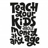 Teach Your Kids About Money At Any Age - Unique Vector Lettering, Hand-written Phrase About Kids Fin poster