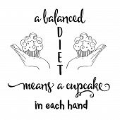 a Balanced Diet Means A Cupcake In Each Hand Funny Quote About Diet poster