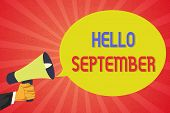 Conceptual Hand Writing Showing Hello September. Business Photo Text Eagerly Wanting A Warm Welcome  poster