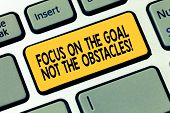 Word Writing Text Focus On The Goal Not The Obstacles. Business Concept For Be Determined To Accompl poster