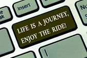 Handwriting Text Life Is A Journey Enjoy The Ride. Concept Meaning Enjoying Things That Happen Every poster