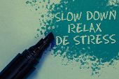 Conceptual Hand Writing Showing Slow Down Relax De Stress. Business Photo Showcasing Have A Break Re poster