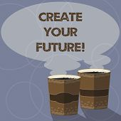 Conceptual Hand Writing Showing Create Your Future. Business Photo Showcasing Work Hard To Shape You poster