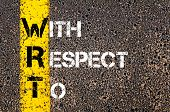 pic of respect  - Business Acronym WRT as With Respect To. Yellow paint line on the road against asphalt background. Conceptual image - JPG