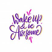 Wake Up And Be Awesome. Hand Drawn Vector Lettering. Motivational Inspirational Quote. Vector Illust poster