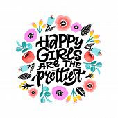 Happy Girls Are The Prettiest. Inspirational Girly Quote With Floral Decoration. Hand Written Typogr poster
