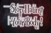 foto of stop hate  - Stop Hating Your Body concept text on background - JPG