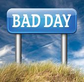 pic of bad mood  - bad day being out of luck unlucky having an off moment with no chance but lots of misfortune or doomed