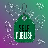 Word Writing Text Self Publish. Business Concept For Published Work Independently And At Own Expense poster