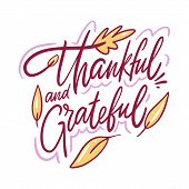 Thankful And Grateful Hand Drawn Vector Lettering. Isolated On White Background. poster