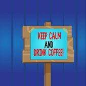 Writing Note Showing Keep Calm And Drink Coffee. Business Photo Showcasing Encourage Demonstrating T poster