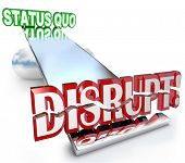 picture of status  - The word Disrupt tilting the balance of a business model - JPG
