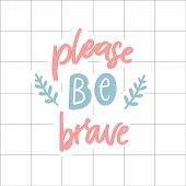 Lease Be Brave. Support Saying, Pastel Pink And Blue Colors. Hand Lettering, Inspirational Quote On  poster