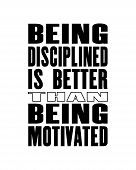 Inspiring Motivation Quote With Text Being Disciplined Is Better Than Being Motivated. Vector Typogr poster