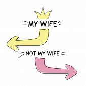 My Wife - Not My Wife. Hand Lettering And Custom Typography For T-shirts, Bags, For Posters, Invitat poster