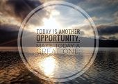 Inspirational Quote-today Is Another Opportunity. Make Today A Great One. Blurry Light Clouds Lake B poster