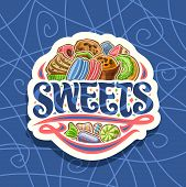 Vector Logo For Sweets, Cut Paper Sign With Heap Of Cartoon Gourmet Baked Goods, Original Brush Type poster