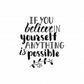If You Believe In Yourself Anything Is Possible. Ink Hand Lettering. Modern Brush Calligraphy. Inspi poster