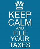 foto of calming  - Keep Calm and File Your Taxes Blue Sign with a crown making a great concept - JPG