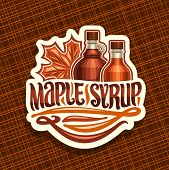 Vector Logo For Maple Syrup, White Decorative Sticker With 2 Different Bottles With Sweet Syrup And  poster