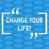 Handwriting Text Change Your Life. Concept Meaning Set Life Goals And Reward Yourself When You Achie poster