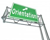 picture of orientation  - The word Orientation on a green freeway direction sign to point the way for new students or employees - JPG
