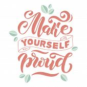 Make Yourself Proud. Positive Inspirational Quote. Handwritten Lettering. Vector Illustration About  poster