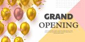 Grand Opening Ceremony Vector Banner. Realistic Glossy Balloons And Confetti With 3d Text. Opening T poster