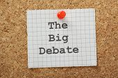 foto of current affairs  - The phrase The Big Debate typed on a piece of graph paper and pinned to a cork notice board - JPG