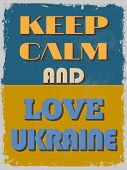 Keep Calm And Love Ukraine. Motivational Poster. poster