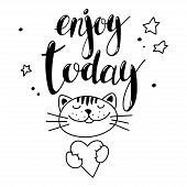 Handwritten Inscription Enjoy Today And A Cute Cat. Vector Lettering Suitable For Print On A Shirt,  poster